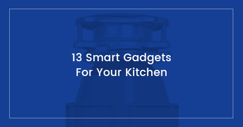 These 13 gadgets will make your kitchen smarter