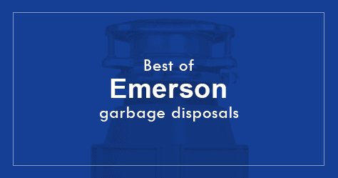 Best Emerson Evergrind Garbage Disposals