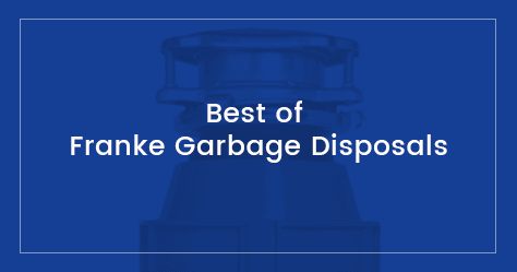 best Franke garbage disposals