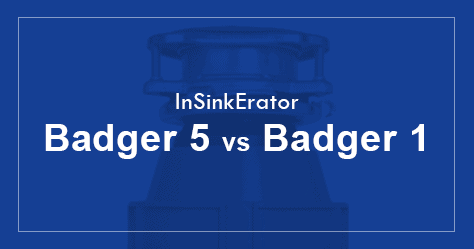 InSinkErator Badger 5 Vs Badger 1 - What is the difference