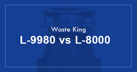 Waste King L-9980 vs L-8000