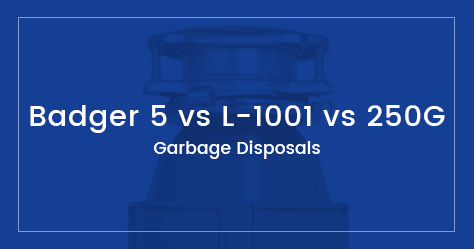 A Comparison of the cheapest garbage disposals – Badger 5 vs Waste King L1001 vs KitchenAid KCDB250G