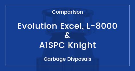 Best 1 HP Garbage Disposals – L-8000 vs A1SPC Knight vs Evolution Excel