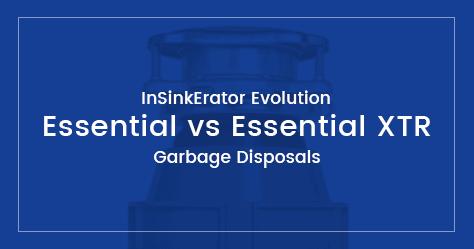 InSinkErator Evolution Essential vs Essential XTR Garbage Disposals