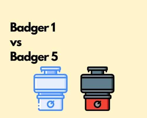 Badger 1 vs Badger 5 garbage disposal