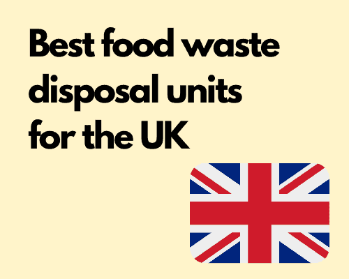 Best food waste disposal units for the UK