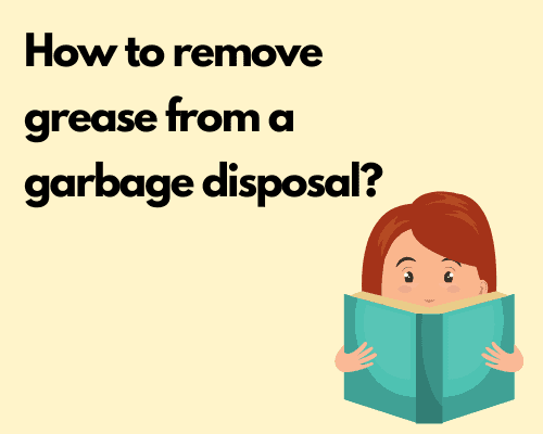 How to remove grease from a garbage disposal?