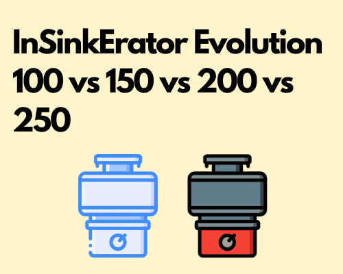 InSinkErator Evolution 100 vs 150 vs 200 vs 250