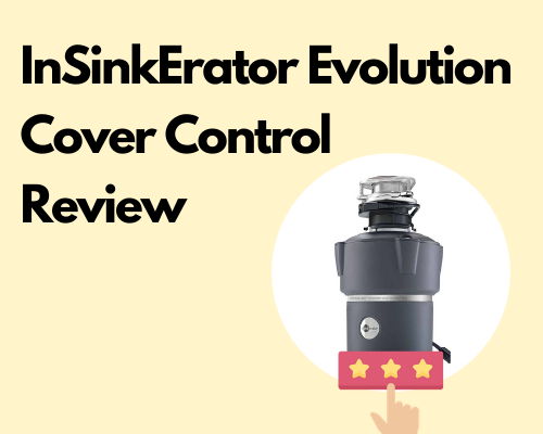 InSinkErator Evolution Cover Control Review