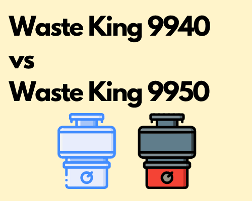 Waste King 9940 vs 9950