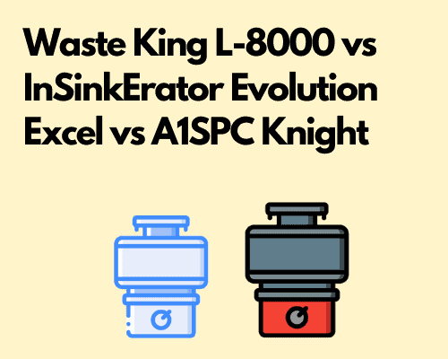 Waste King L-8000 vs InSinkErator Evolution Excel vs A1SPC Knight
