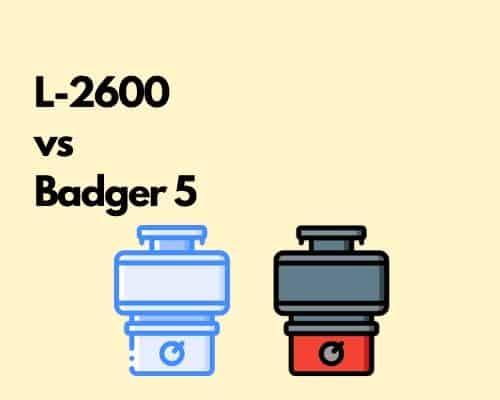 L2600 vs Badger 5 garbage disposal